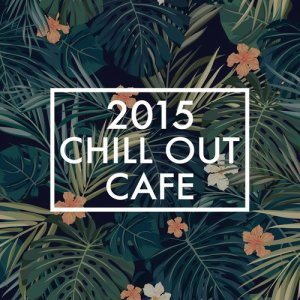 Album 2015 Chill out Cafe from Various Artists