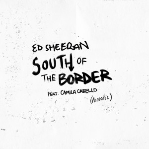 Ed Sheeran的專輯South of the Border (feat. Camila Cabello) [Acoustic]