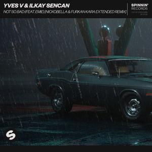 Album Not So Bad (feat. Emie) [Nickobella & Furkan Kara Extended Remix] from Ilkay Sencan