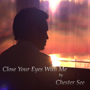 Album Close Your Eyes With Me from Chester See