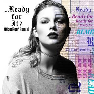 ...Ready For It? 2017 Taylor Swift; BloodPop®