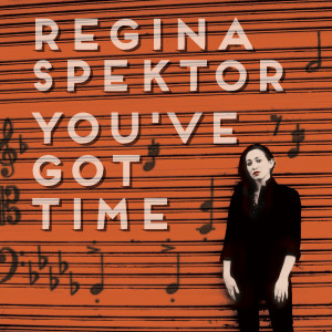 Album You've Got Time (chamber version) from Regina Spektor