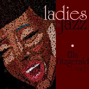 Ella Fitzgerald的專輯Ladies In Jazz - Ella Fitzgerald Vol 3