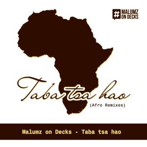Album Taba Tsa Hao (Afro Remixes) from Malumz On Decks