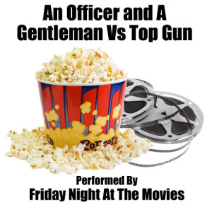 Friday Night At The Movies的專輯An Officer and A Gentleman Vs. Top Gun