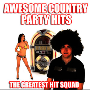 The Greatest Hit Squad的專輯Awesome Country Party Hits