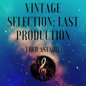 Album Vintage Selection: Last Production (2021 Remastered) from Fred Astaire