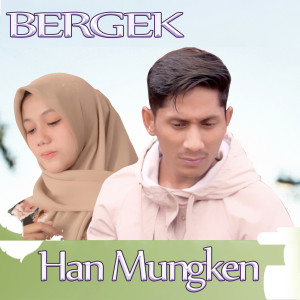 Han Mungken (Explicit) dari BERGEK