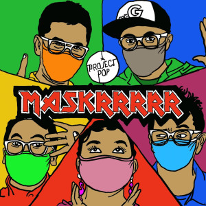 Maskrrrrr dari Project Pop