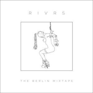 Album The Berlin Mixtape (Explicit) from RIVRS