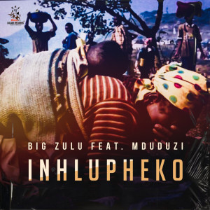 Album Inhlupheko from Big Zulu