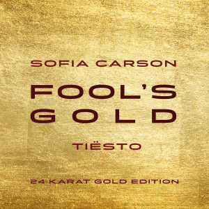 Listen to Fool's Gold (Tiësto 24 Karat Gold Edition) song with lyrics from Sofia Carson