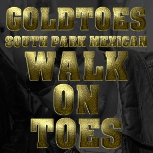Album Walk On Toes (Remix) [feat. South Park Mexican & Grimm] (Explicit) from Goldtoes