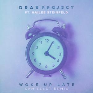 Drax Project的專輯Woke Up Late (feat. Hailee Steinfeld) [Sam Feldt Remix]