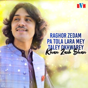 Album Raghor Zedam Pa Tola Lara Mey Taley Okhwarey - Single from Khan Zaib Shan