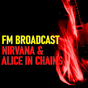 Album FM Broadcast Nirvana & Alice In Chains from Alice In Chains