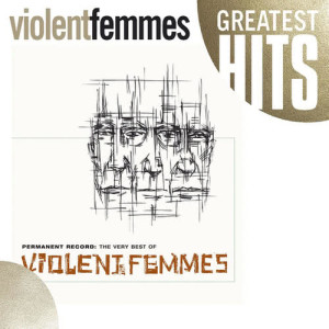 Album Permanent Record: The Very Best Of The Violent Femmes (GH) from Violent Femmes