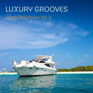 Luxury Grooves的專輯Jazzy Chill House, Vol. 3