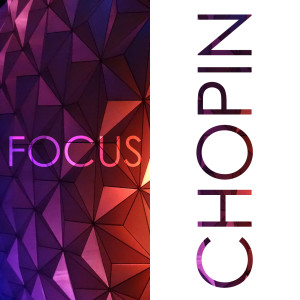 Album Focus - Music for Concentration: Chopin from Frédéric Chopin