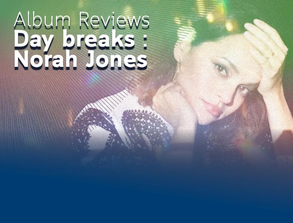 Day breaks - Norah Jones: อัลบั้มดี เพลงโดน