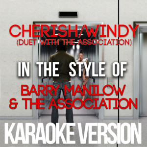 Karaoke - Ameritz的專輯Cherish / Windy (Duet with the Association) [In the Style of Barry Manilow & The Association] [Karaoke Version] - Single