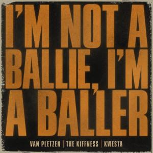 Album I'm Not a Ballie (I'm a Baller) from The Kiffness