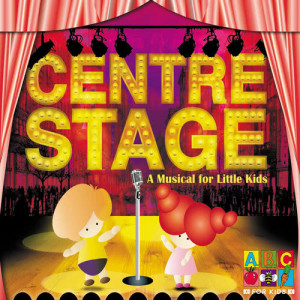 Album Centre Stage - A Musical For Little Kids from Juice Music