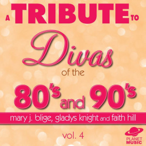 The Hit Co.的專輯A Tribute to the Divas of the 80's and 90's: Mary J. Blige, Gladys Knight and Faith Hill, Vol. 4