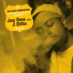 Album The Beat Generation 10th Anniversary Presents: Jay Dee - Pause from Jaydee