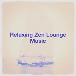 Album Relaxing Zen Lounge Music from Musica Relajante