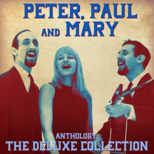 Peter, Paul And Mary的專輯Anthology: The Deluxe Collection (Remastered)