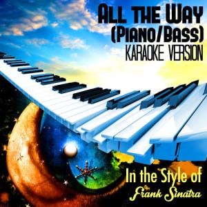 Karaoke - Ameritz的專輯All the Way (Piano/Bass) [In the Style of Frank Sinatra] [Karaoke Version] - Single