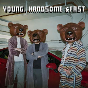 Teddybears的專輯Young, Handsome & Fast