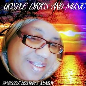 Album Gosple Lyrics and Music from Apostle Deborah L Johnson