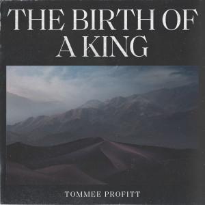 The Birth Of A King dari Tommee Profitt