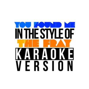 Karaoke - Ameritz的專輯You Found Me (In the Style of the Fray) [Karaoke Version] - Single