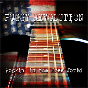 Pussy Revolution的專輯Rockin' In The Free World