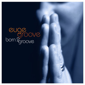 Born 2 Groove 2007 Euge Groove