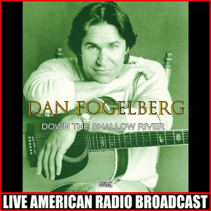 Dan Fogelberg的專輯Down The Shallow River (Live)