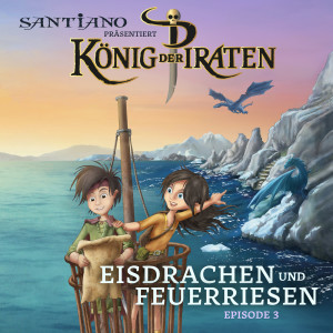 Album Santiano präsentiert König der Piraten - Eisdrachen und Feuerriesen (Episode 3) from Maranatha! Music
