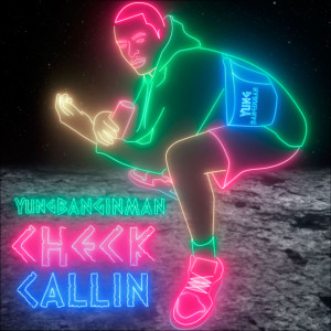 Album Check Callin from YUNG BANGINMAN