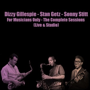 Album Dizzy Gillespie - Stan Getz - Sonny Stitt: For Musicians Only - The Complete Sessions (Live & Studio) from Dizzy Gillespie