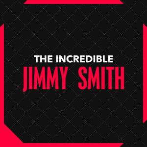Jimmy Smith的專輯The Incredible Jimmy Smith