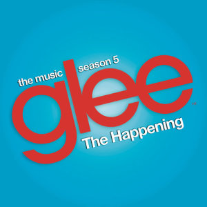 Glee Cast的專輯The Happening (Glee Cast Version)