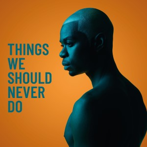 Listen to Things We Should Never Do song with lyrics from Jaym O'ESSO
