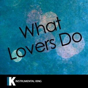 Instrumental King的專輯What Lovers Do (In the Style of Maroon 5 feat. Sza) [Karaoke Version]
