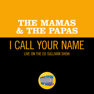 Album I Call Your Name (Live On The Ed Sullivan Show, September 24, 1967) from The Mamas & The Papas
