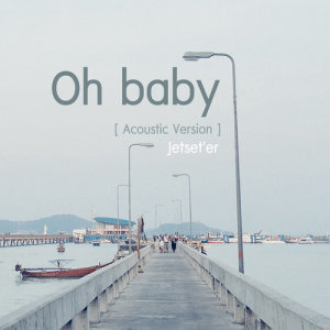 อัลบัม Oh...baby (Acoustic Version) - Single ศิลปิน Jetset'er