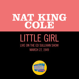 Nat King Cole的專輯Little Girl (Live On The Ed Sullivan Show, March 27, 1949)