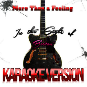 Listen to More Than a Feeling (In the Style of Boston) [Karaoke Version] song with lyrics from Karaoke - Ameritz